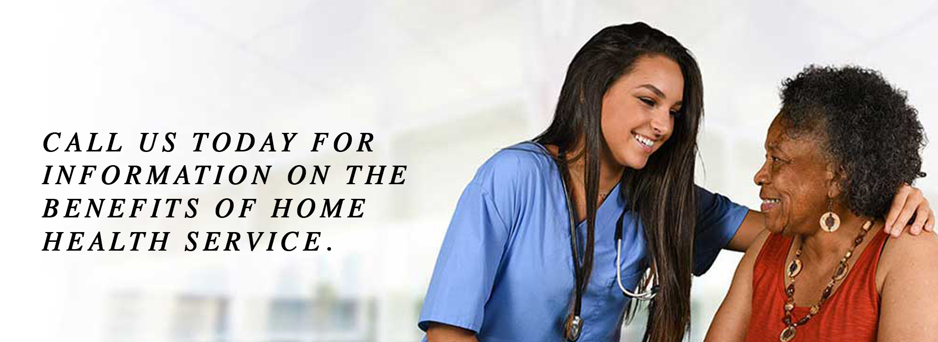 Call Us Today For Information on The Benefits of Home Health Service.