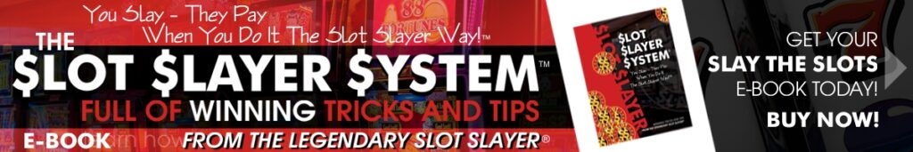 The Slot Slayer System eBook with Proven Tips and Techniques from the Slot Slayer himself the most consistent jackpot winner in slot history.