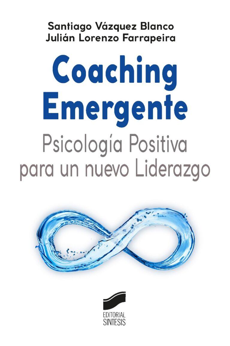 Libro: Coaching Emergente. Psicología Positiva para un nuevo Liderazgo