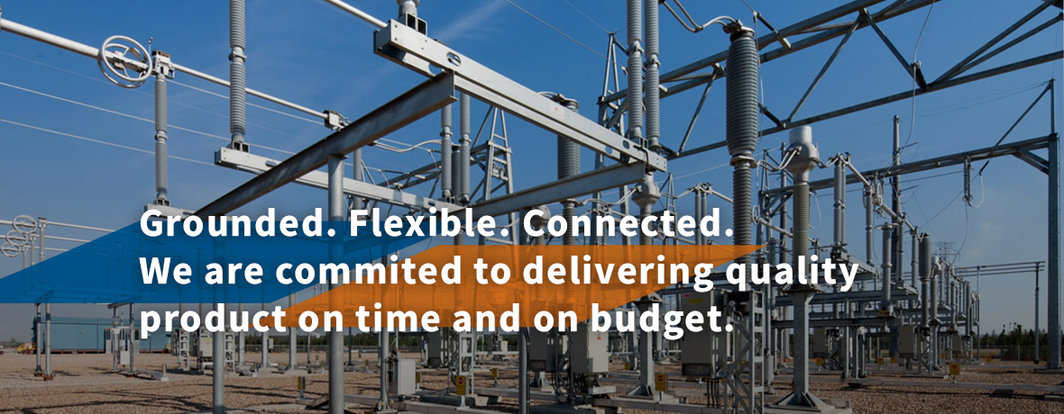 Grounded. Flexible. Connected. We are committed to delivering quality product on time and on budget.