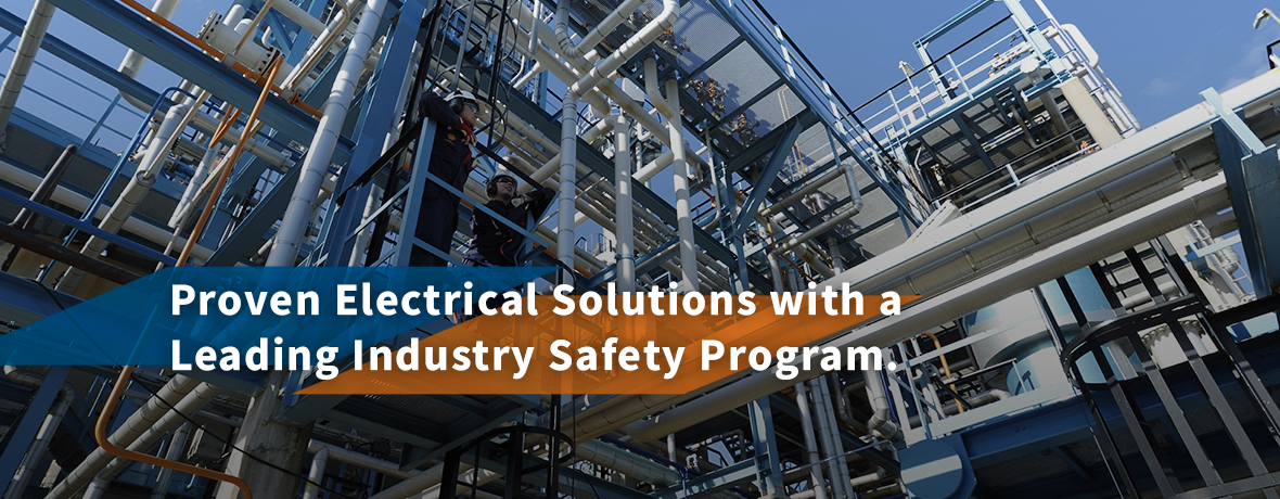 Proven Electrical Solutions with a Leading Industry Safety Program.