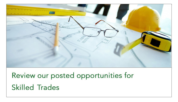 Review our posted opportunities for Skilled Trades