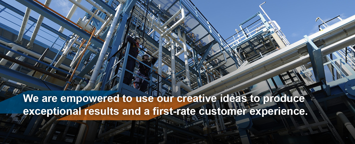 We are empowered to use our creative ideas to produce exceptional results and a first-rate customer experience.
