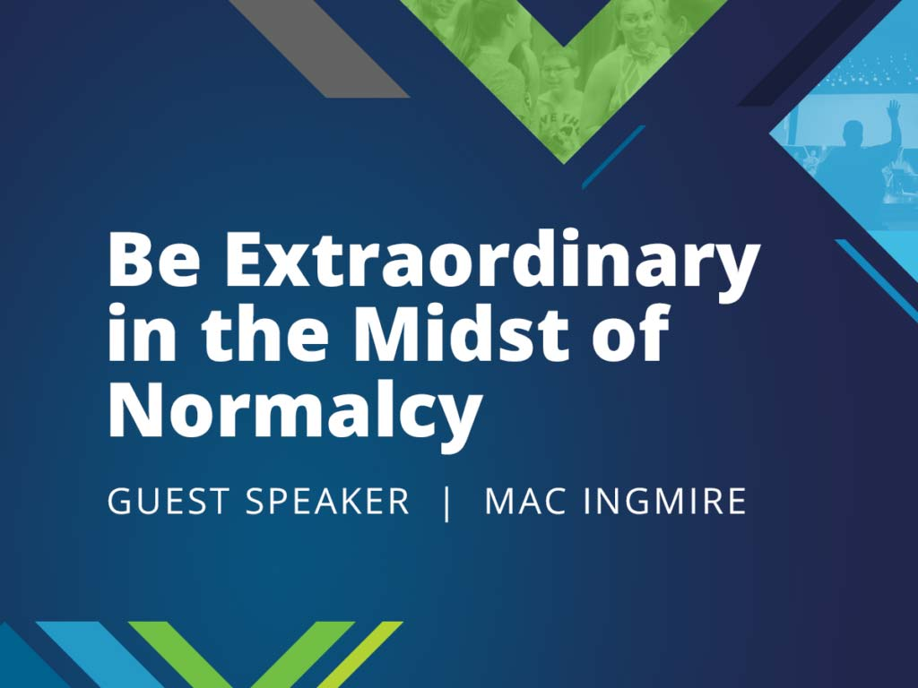Be Extraordinary in the Midst of Normalcy