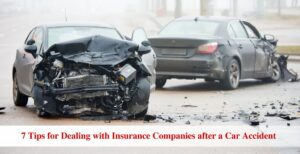 7 Tips for Dealing with Insurance Companies after a Car Accident