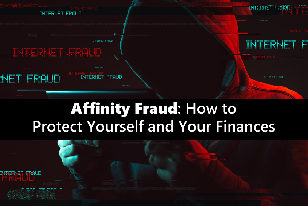 Affinity Fraud: How to Protect Yourself and Your Finances