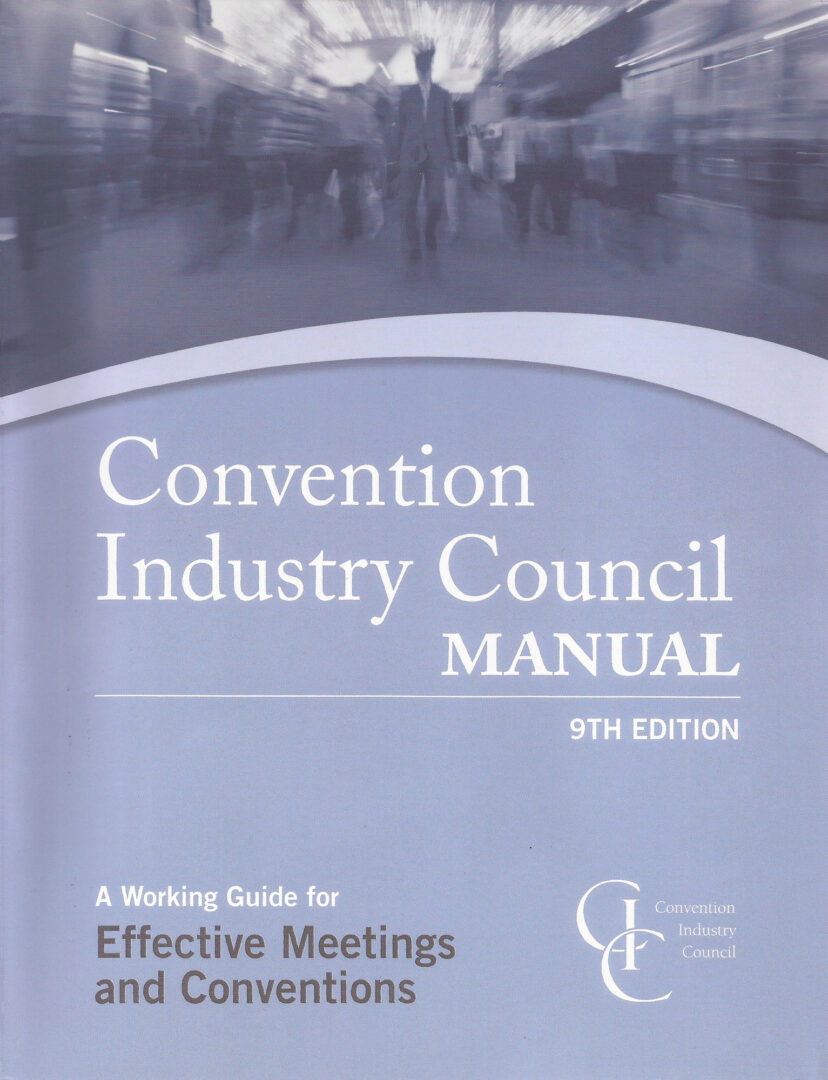 Events Industry Council Manual A Working Guide for Effective Meetings & Conventions 9th Edition
