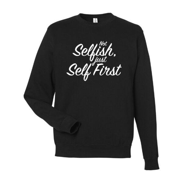 Not Selfish, Just Self First Sweatshirt - Black