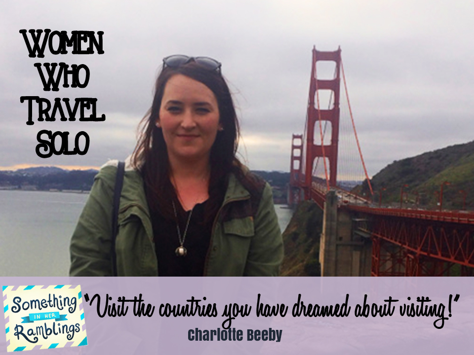 Women Who Travel Solo: A Solo Trip to San Francisco with Charlotte Beeby
