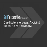 Candidate Interviews: Avoiding the Curse of Knowledge [PODCAST]