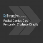 Radical Candor:  Care Personally, Challenge Directly