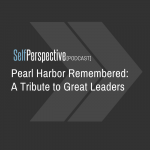 Pearl Harbor Remembered: A Tribute to Great Leaders [PODCAST]
