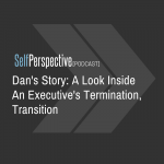 Dan's Story: A Look Inside An Executive Termination and Transition [PODCAST]