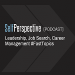Leadership, Job Search, Career Management #FastTopics [PODCAST]