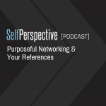 Embracing Your Employees, Focused Networking & Your References [PODCAST]