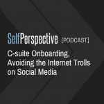 C-suite Onboarding, Avoiding the Internet Trolls on Social Media [PODCAST]