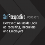 Betrayed: An Inside Look at Recruiting, Recruiters and Employers