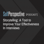 Storytelling: A Tool to Improve Your Effectiveness In Interviews