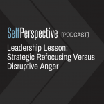 Leadership Lesson: Strategic Refocusing Versus Disruptive Anger