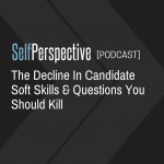The Decline In Candidate Soft Skills & Questions You Should Kill [PODCAST]