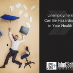 Unemployment Can Be Hazardous to Your Health