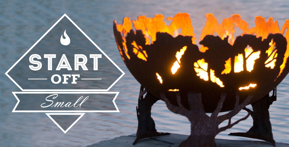 When practicing fire pit safety, start your fire small.
