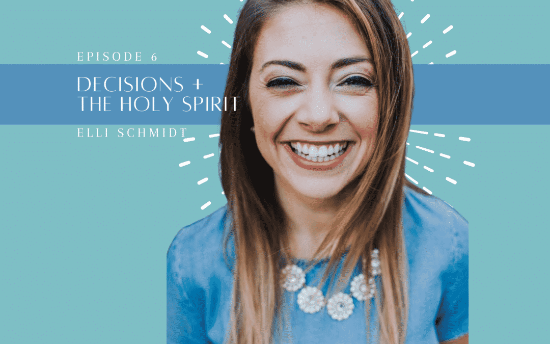 Ep. 6 | Making Decision with the Holy Spirit