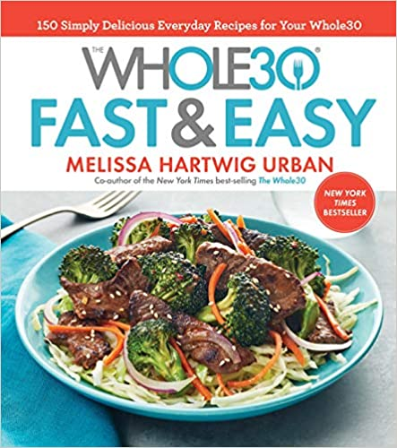 The Whole30 Fast & Easy Cookbook: 150 Simply Delicious Everyday Recipes For Your Whole30 Hardcover – December 5, 2017