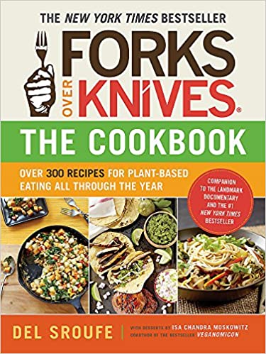 Forks Over Knives―The Cookbook: Over 300 Recipes For Plant-Based Eating All Through The Year Paperback – August 14, 2012