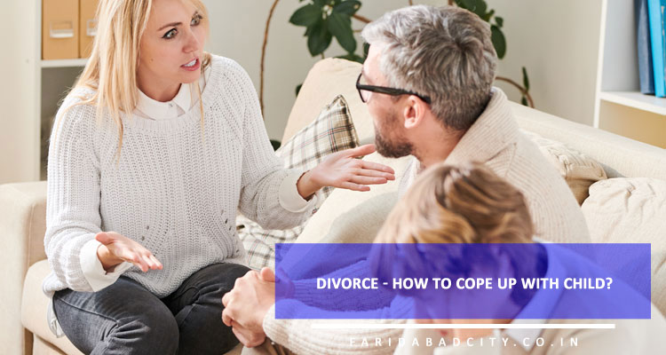 Divorce – How to cope up with child?