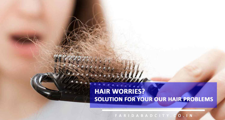 Hair worries? Solution for your our hair problems