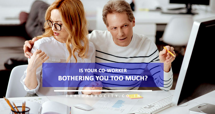 Is your co-worker bothering you too much?