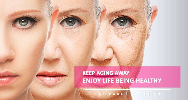 Keep Aging Away, Enjoy Life Being Healthy