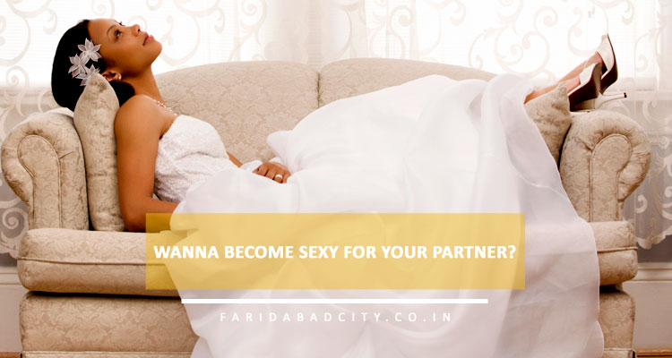 Wanna become sexy for your partner?