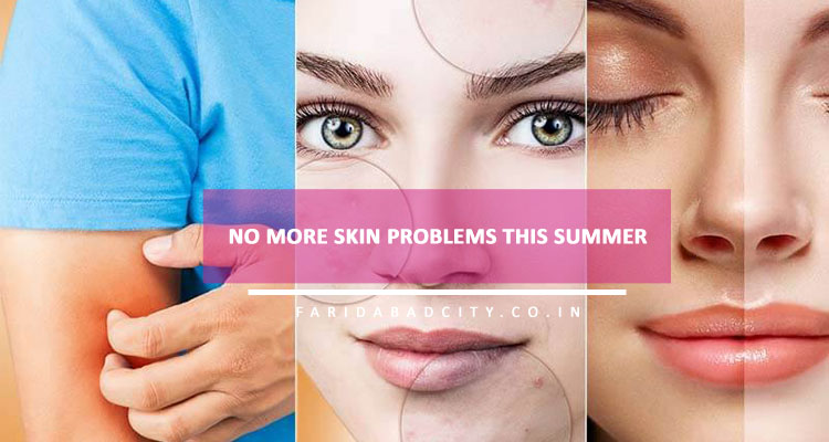 No More Skin Problems This Summer