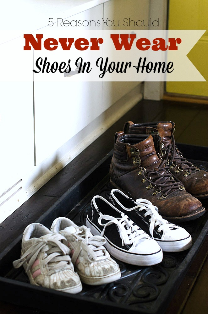 Are you looking for ways to naturally keep your family healthier and your house cleaner? 5 Reasons You Should Never Wear Shoes in Your Home