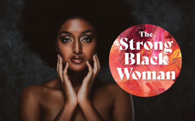 We Don't Have to Wear The Mask: The Strong Black Woman Complex Redefined