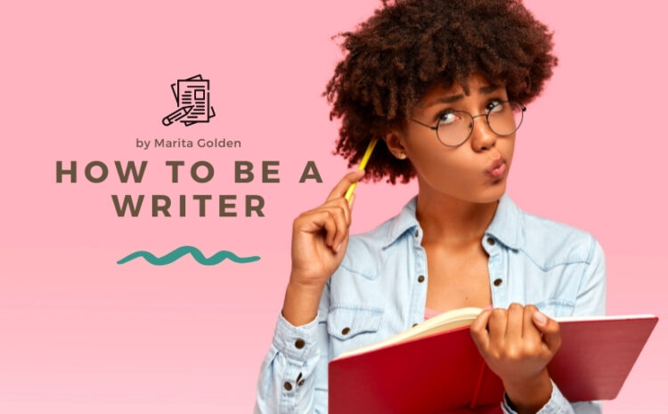 How to BE a Writer (Part One)