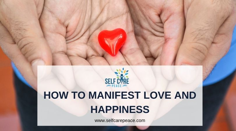 How To Manifest Love And Happiness