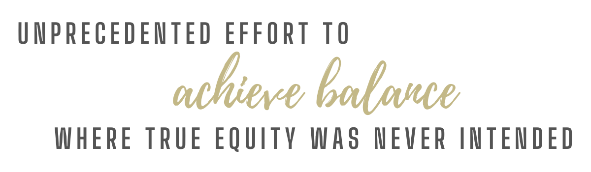 Unprecedented effort to achieve balance where true equality was never intended.