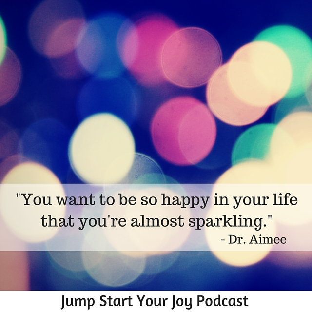 Be so happy in your life that you sparkle. (1)