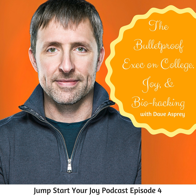 Dave Asprey of Bulletproof on College, Joy, and Bio-hacking