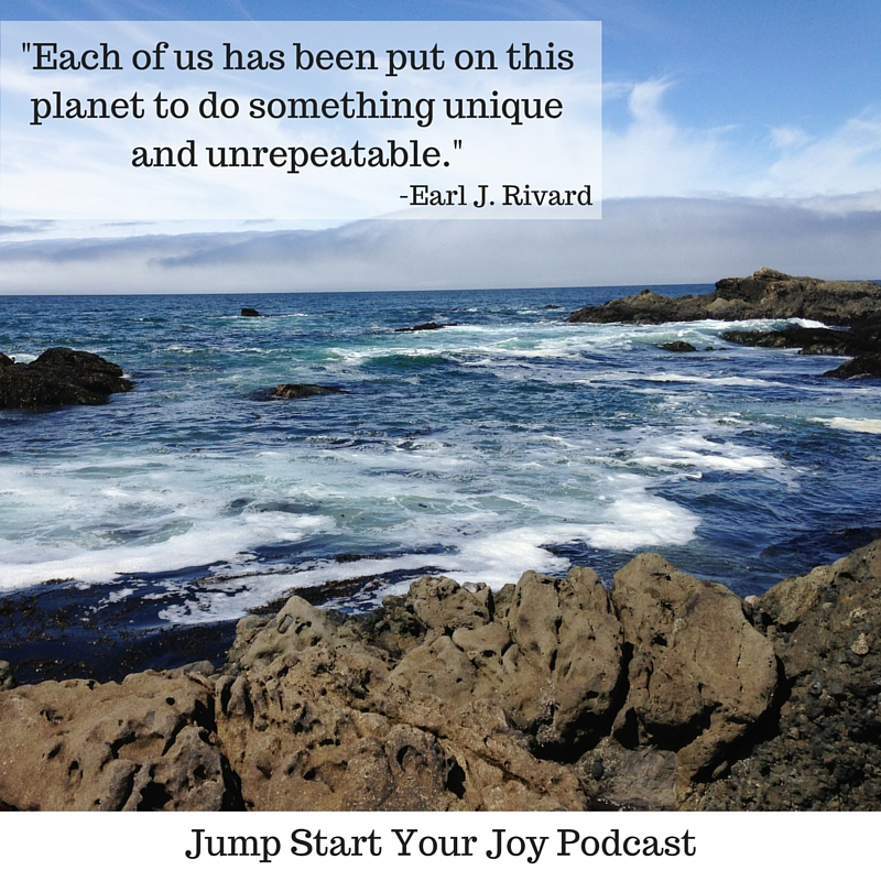 A quote by Earl Rivard on Jump Start Your Joy