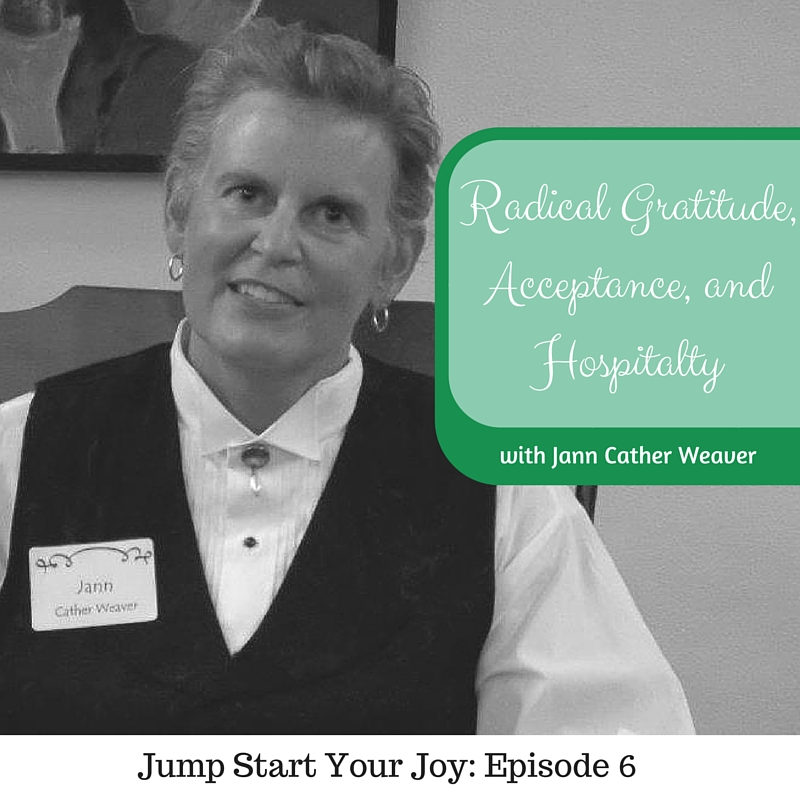 radical gratitude acceptance and hospitality with Jann Cather Weaver (1)