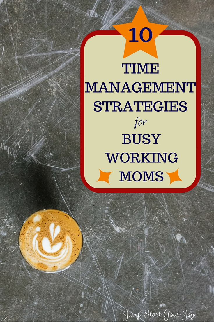 10 Time Management Strategies for Busy Working Moms on Jump Start Your Joy