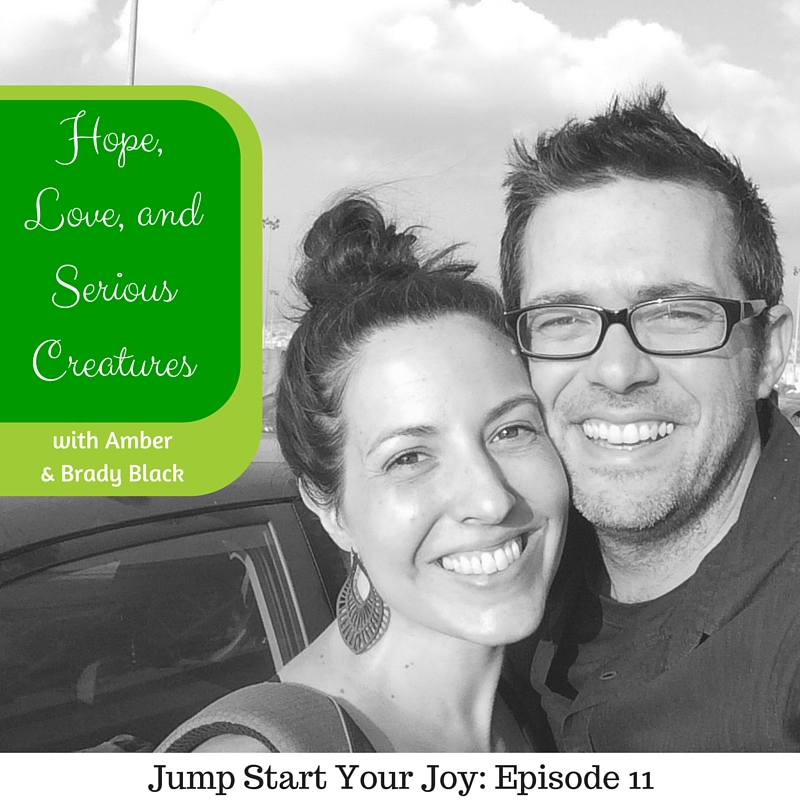 Hope love and Serious Creatures - an interview with Amber and Brady Black on Jump Start Your Joy