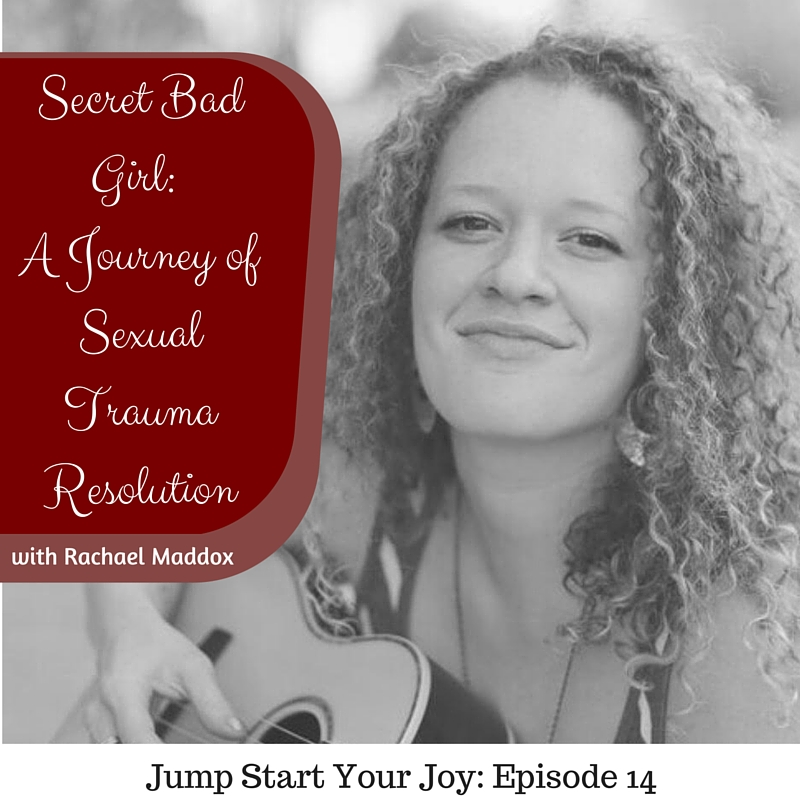 Secret Bad Girl with Rachael Maddox on Jump Start Your Joy