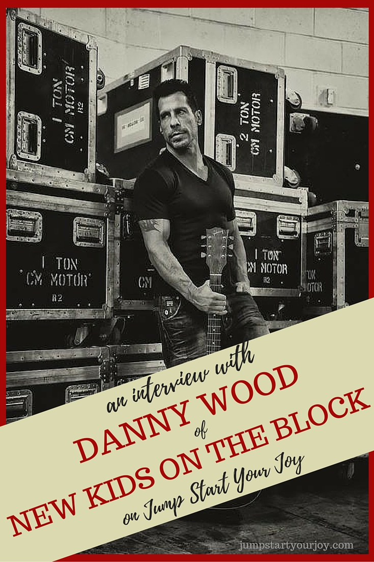 An Interview with Danny Wood of New Kids on the Block on Jump Start Your Joy