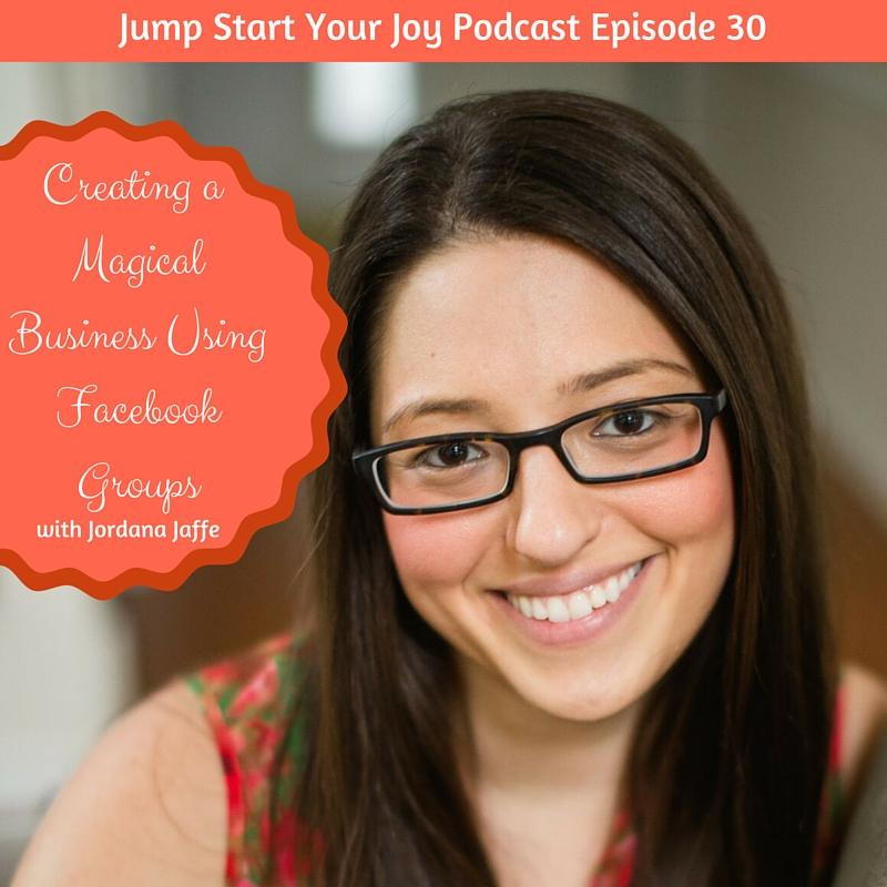 Jordana Jaffe on Creating a Magical Business Using Facebook Groups