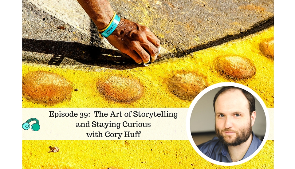 Cory Huff on the Art of Storytelling and Staying Curious